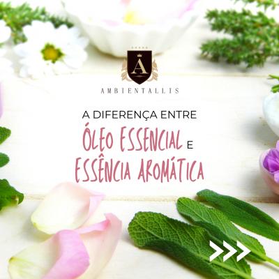 Qual a diferença entre Óleo Essencial e Essência Aromática?